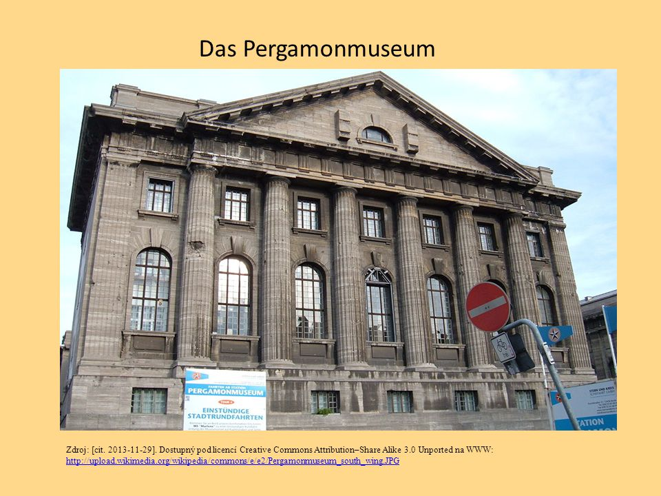 Das Pergamonmuseum Zdroj: [cit. 2013-11-29]. Dostupný pod licencí Creative Commons Attribution–Share Alike 3.0 Unported na WWW: